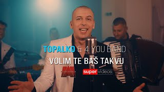 Topalko & 4 you band - Volim te baš takvu - (Official Video 2021)