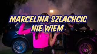 Marcelina Szlachcic   Nie Wiem (TEKST)