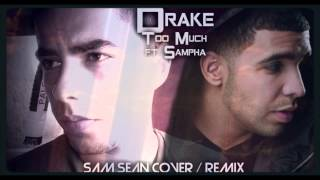 Drake - Too Much Ft. Sampha (Sam Sean Remix/Cover)