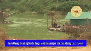 Tuyên Quang: Doanh Nghiệp Lợi Dụng Nạo Vét Lòng Sông để Khai Thác Khoáng Sản Trái Phép