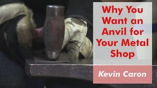 How to Use an Anvil in Your Metalworking Shop - Kevin Caron