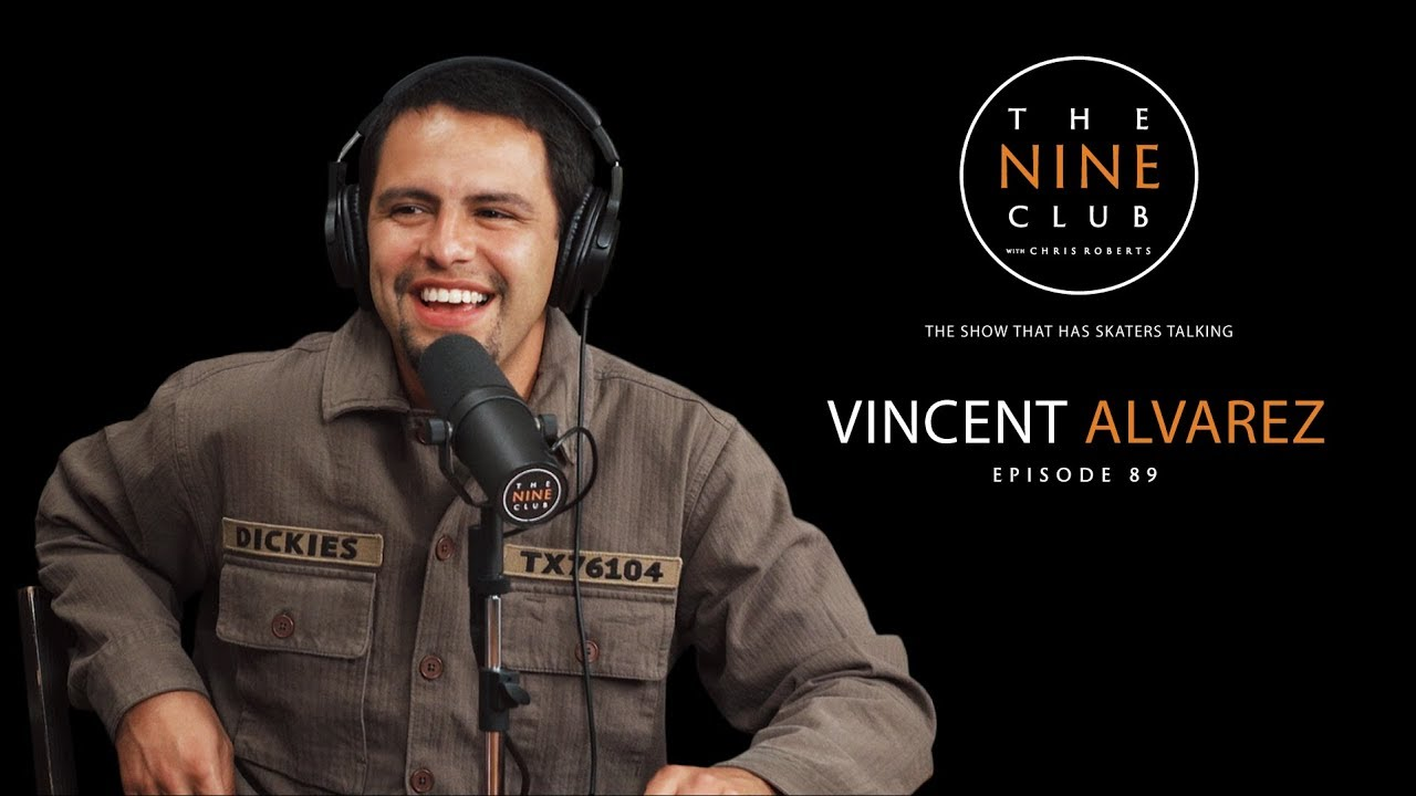 Vincent Alvarez | The Nine Club With Chris Roberts - Episode 89 - The Nine Club