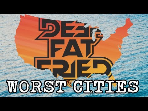 WORST U.S. CITIES = DEEP FAT FRIED