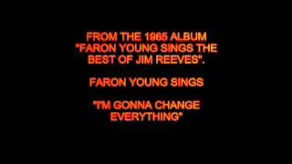 "Faron Young Sings The Jim Reeves Classic ""I'm Gonna Change Everything""."