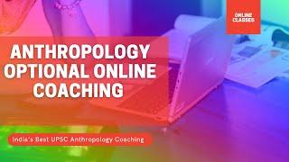 Anthropology Optional Online Coaching for IAS, PCS