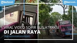 Viral Video Sopir Bus Atraksi di Jalan Raya, Penumpang Bus Merasa Girang