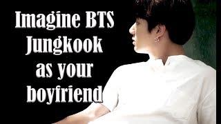Imagine BTS Jungkook as your boyfriend