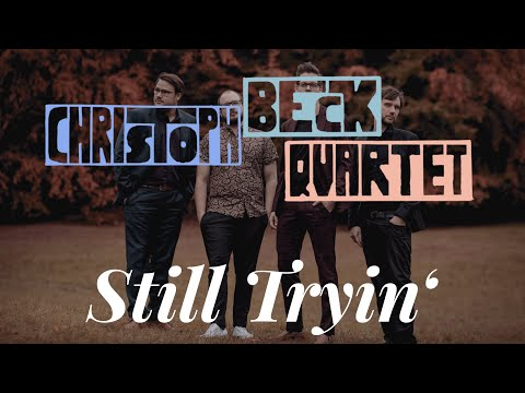 Christoph Beck Quartet - Still Tryin'