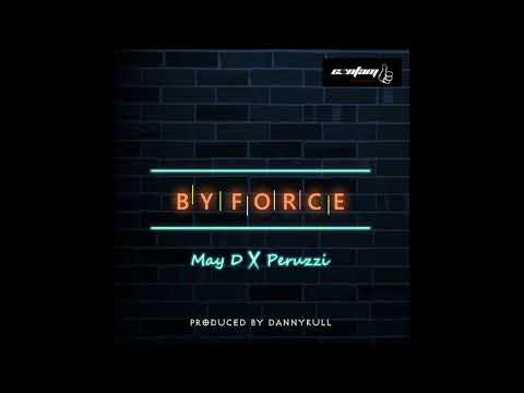 May D - 'By Force' feat Peruzzi