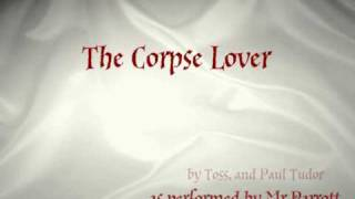 the Corpse Lover, a rather silly funny song about necrophilia in the style of The Corpse Bride