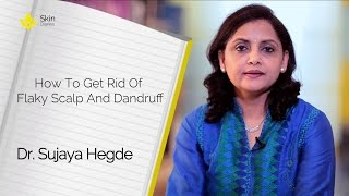 Get Rid Of Flaky Scalp And Dandruff By Dr. Sujaya Hegde    Skin Diaries