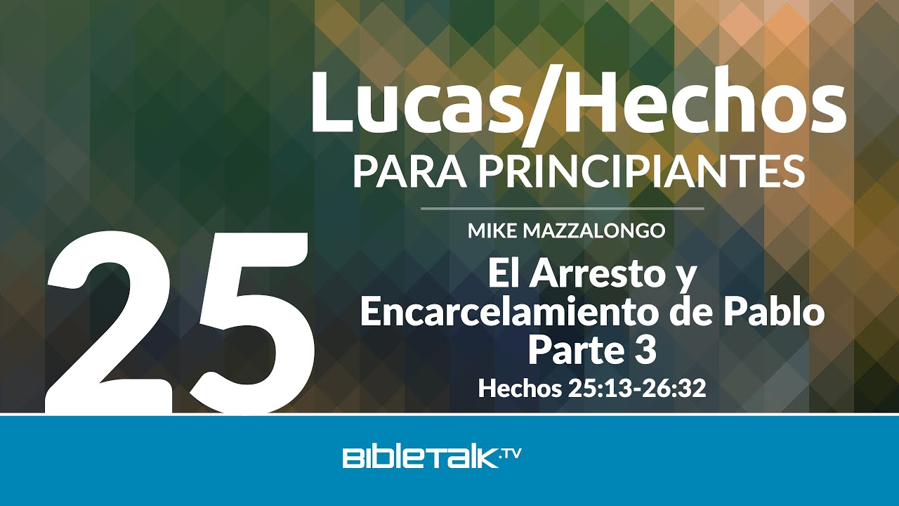 25. El arresto y encarcelamiento de Pablo - Parte 3
