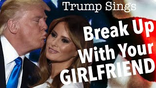 "Trump Sings ""break Up With Your Girlfriend, I'm Bored"" By Ariana Grende"