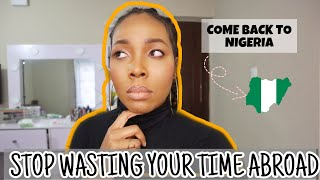 STOP WASTING Your Time ABROAD : MOVE BACK TO NIGERIA If You Fall Into Any Of These Categories