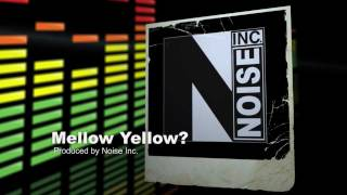 Mellow yellow? (prod by Noise Inc.)