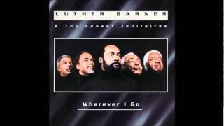 Luther Barnes ~ Wherever I Go