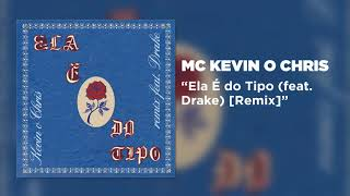 Kevin O Chris Ela É Do Tipo Feat Drake Remix