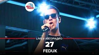 🅰️ Feduk   27 (LIVE @ Авторадио)