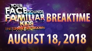 Your Face Sounds Familiar Kids Breaktime | The Grand Showdown - August 18, 2018