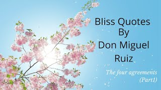 Bliss Quotes by Don Miguel Ruiz | Wisdom words from the four agreements (Part1)