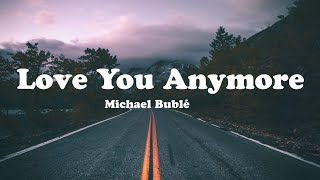 Michael Bublé   Love You Anymore (Lyric Video)