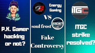 Energy Gaming vs Soul Frost Controversy  P.K. Gamer hacking  Itgc strike resolved 