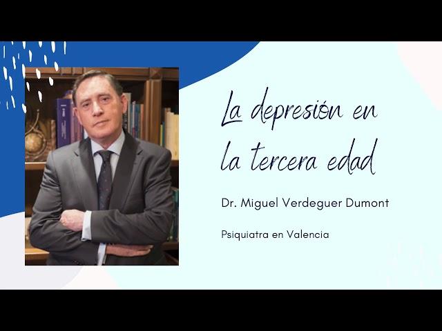 La depresión en la tercera edad - Doctor Miguel Fernando Verdeguer Dumont