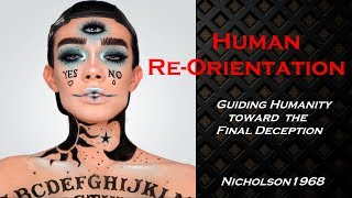 Human Re-Orientation Guiding Humanity Toward the Final Deception! Nicholson1968