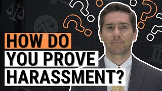 How to Prove Harassment