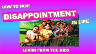 DISAPPOINTMENT in life - How to face it and how to overcome it - learn from the KIDS