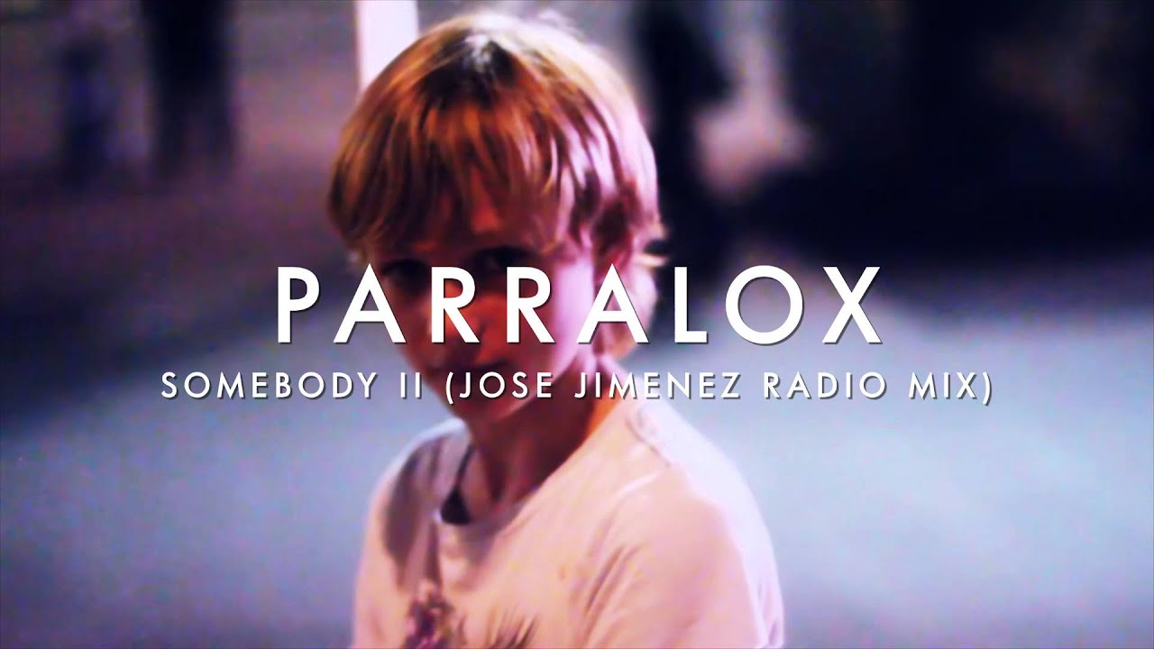 Parralox - Somebody II (Jose Jimenez Radio Mix) (Music Video)