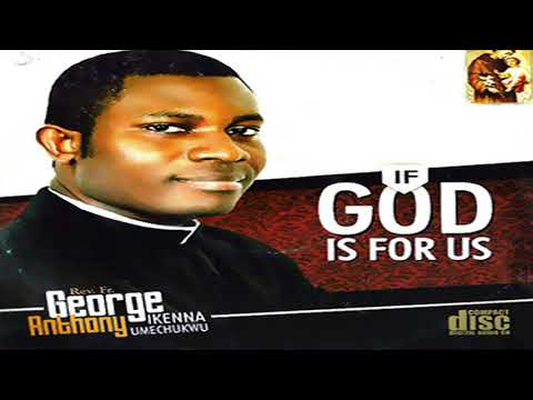 Rev Fr George Anthony - If God Is For Us - Nigerian Gospel Music