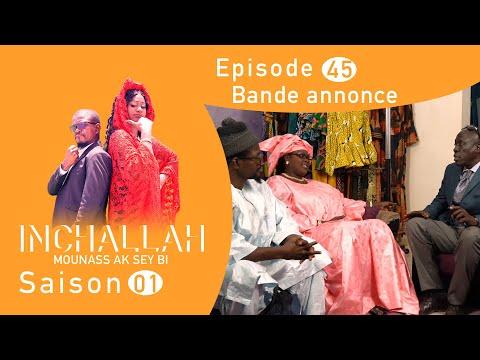 INCHALLAH, Mounass Ak Sey Bi - Saison 1 - Episode 45 : la bande annonce