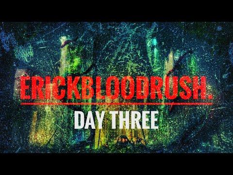 erickbloodrush. - erickbloodrush. - Day Three