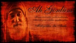 Ah Gönlüm - Şeyhül Ekber Muhyiddin İbn Arabi [ks]