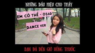 Em Có Thể (OSAD) - Dance Ver | Những dấu hiệu cho thấy bạn đã đến giờ uống thuốc | Vi Nguyễn
