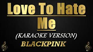 Love To Hate Me - BLACKPINK (Karaoke/Instrumental)