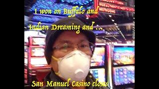 I won Buffalo|Indian Dreaming and San Manuel Closed