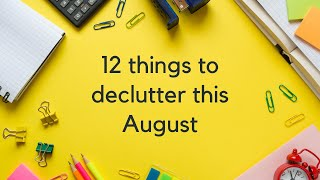 12 Things To Declutter In August | Easy Decluttering Ideas
