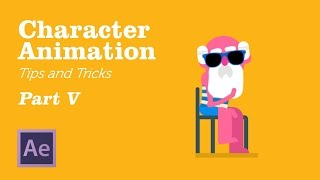 Character Animation in AfterEffects - Tips&Tricks Chapter 5