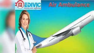 Air Ambulance Services in Dibrugarh and Siliguri by Medivic Aviation at Low