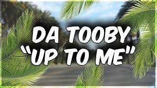 Da Tooby - Up To Me (Leave it up to me/Take a trip to the stars I can show you it all)