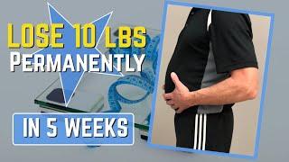 LOSE 10 lbs Permanently in 5 Weeks, 5 Must Do Steps