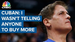 Mark Cuban: I wasn't telling anyone to buy more