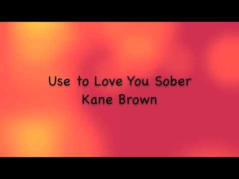Kane Brown - Use to Love You Sober (w/ Lyrics)