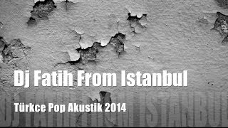 Türkçe Pop Akustik by Dj Fatih From Istanbul