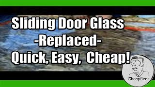 Sliding Door Glass -Replaced-  Quick, Easy,  Cheap!