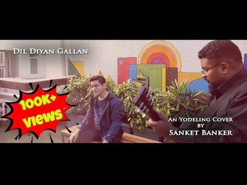 Dil Diyan Gallan - Yodeling Cover by Sanket Banker