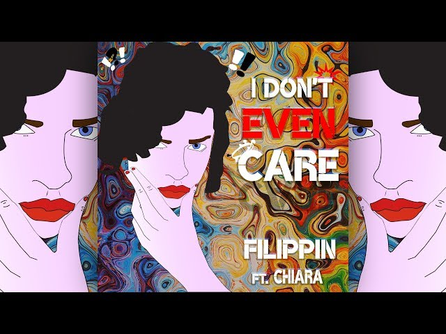 Filippin feat. Chiara - I Don't Even Care [Official]
