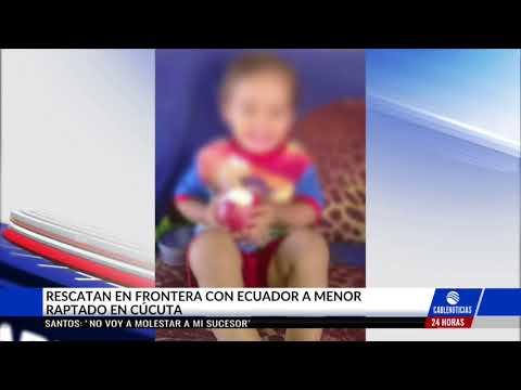 Rescatan en Ecuador a bebe venezolano secuestrado en Cucuta